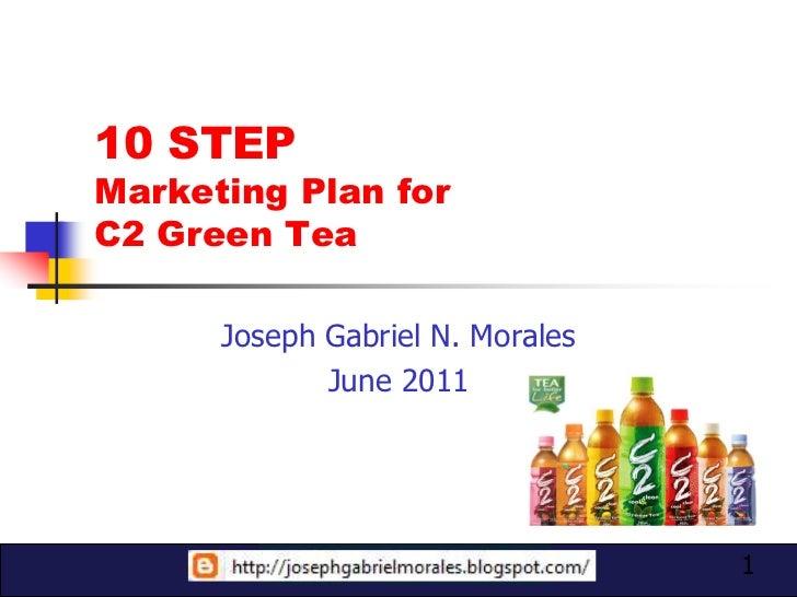 10 STEPMarketing Plan forC2 Green Tea      Joseph Gabriel N. Morales             June 2011                                ...