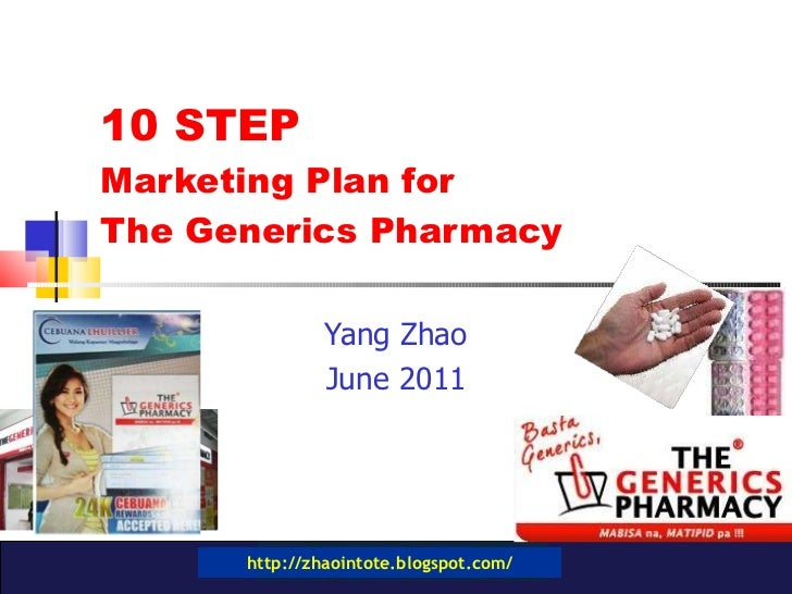 10 STEP  Marketing Plan for  The Generics Pharmacy Yang Zhao June 2011 http://zhaointote.blogspot.com/