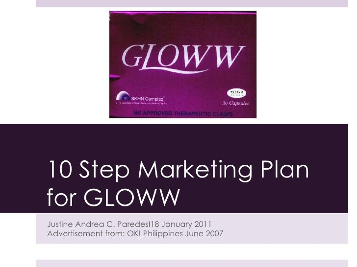 10 Step Marketing Plan for GLOWW<br />Justine Andrea C. ParedesΙ18 January 2011<br />Advertisement from: OK! Philippines J...