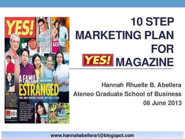 10 STEPMARKETING PLANFORMAGAZINEHannah Rhuelle B. AbelleraAteneo Graduate School of Business08 June 2013www.hannahabellera...