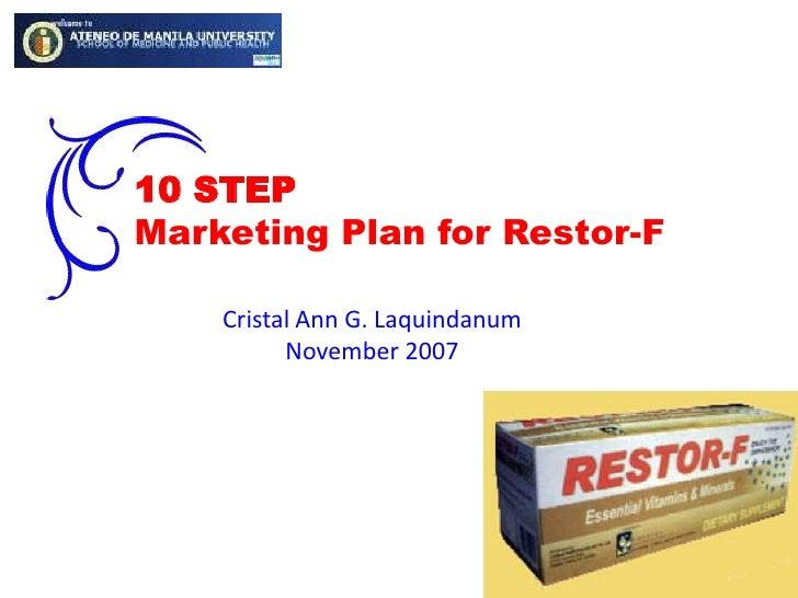 10 STEP<br />Marketing Plan for Restor-F<br />Cristal Ann G. Laquindanum<br />November 2007<br />