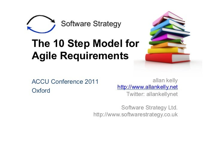 The 10 Step Model forAgile RequirementsACCU Conference 2011                       allan kelly                           ht...