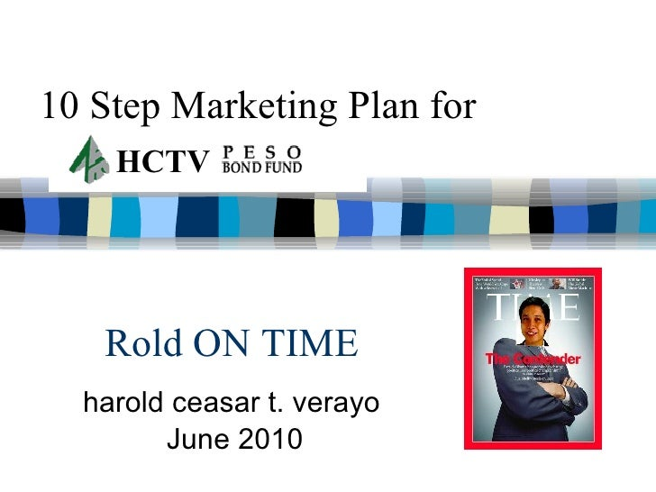10 Step Marketing Plan for harold ceasar t. verayo June 2010 Rold ON TIME HCTV