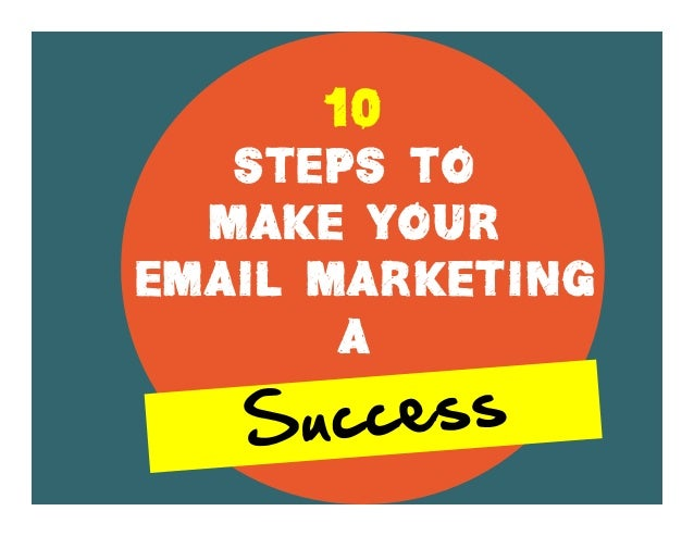 10 Steps To Make Your Email Marketing A Success.