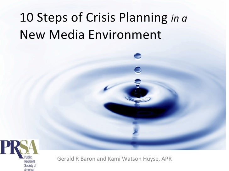 10 Steps of Crisis Planning  in a New Media Environment Gerald R Baron and Kami Watson Huyse, APR