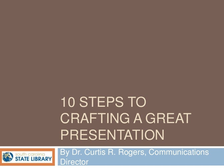10 STEPS TOCRAFTING A GREATPRESENTATIONBy Dr. Curtis R. Rogers, CommunicationsDirector