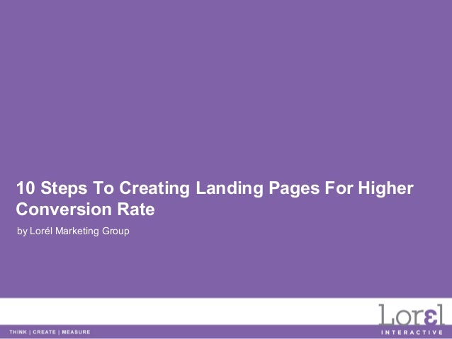 10 Steps To Creating Landing Pages For HigherConversion Rateby Lorél Marketing Group