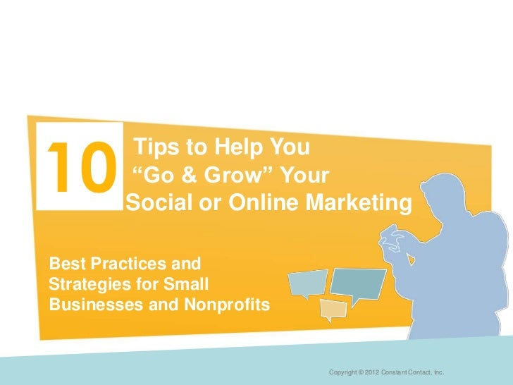 """10         Tips to Help You        """"Go & Grow"""" Your        Social or Online MarketingBest Practices andStrategies for Smal..."""