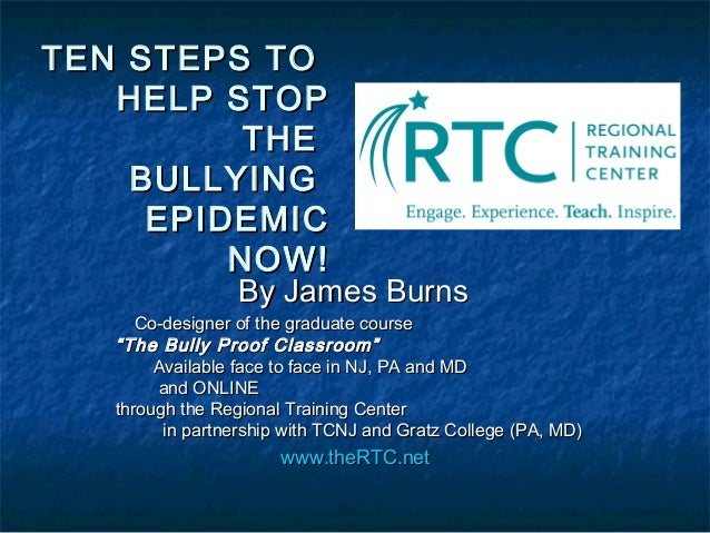 TEN STEPS TOTEN STEPS TO HELP STOPHELP STOP THETHE BULLYINGBULLYING EPIDEMICEPIDEMIC NOW!NOW! By James BurnsBy James Burns...