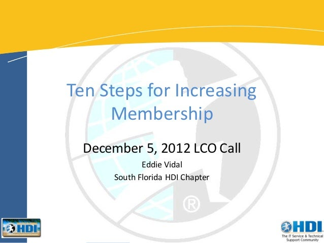 Ten Steps for Increasing     Membership  December 5, 2012 LCO Call             Eddie Vidal      South Florida HDI Chapter