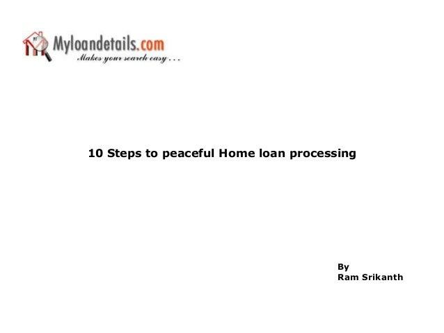 10 Steps to peaceful Home loan processingByRam Srikanth