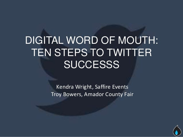DIGITAL WORD OF MOUTH: TEN STEPS TO TWITTER       SUCCESSS      Kendra Wright, Saffire Events    Troy Bowers, Amador Count...