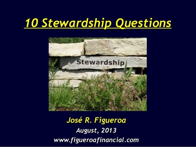 10 Stewardship Questions10 Stewardship Questions José R. FigueroaJosé R. Figueroa August, 2013August, 2013 www.figueroafin...