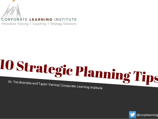 10 Strategic Planning TipsDr. Tim Buividas and Taylor Viering | Corporate Learning Institute @corplearning