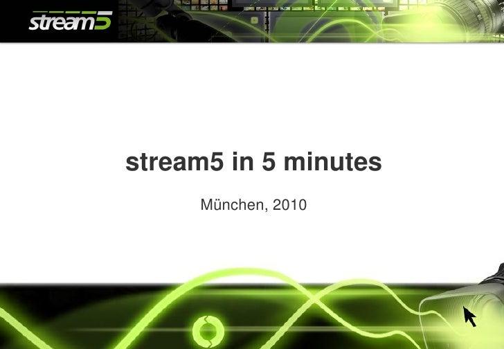 stream5 in 5 minutes      München, 2010            © stream5 GmbH 2010   1
