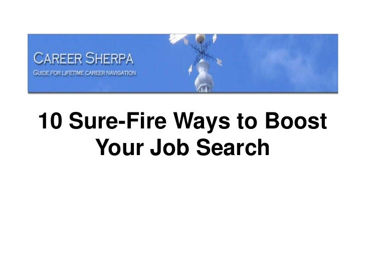 10 Sure-Fire Ways to Boost     Your Job Search