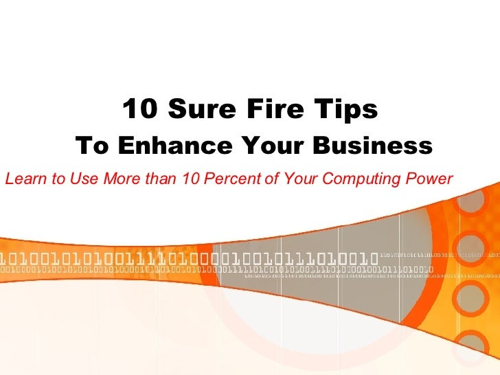 10 Sure Fire Tips  To Enhance Your Business Learn to Use More than 10 Percent of Your Computing Power