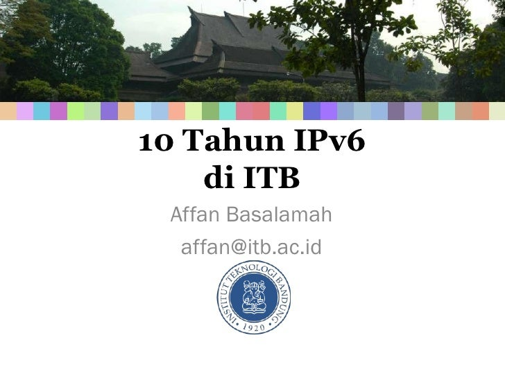 10 Tahun IPv6     di ITB  Affan Basalamah   affan@itb.ac.id