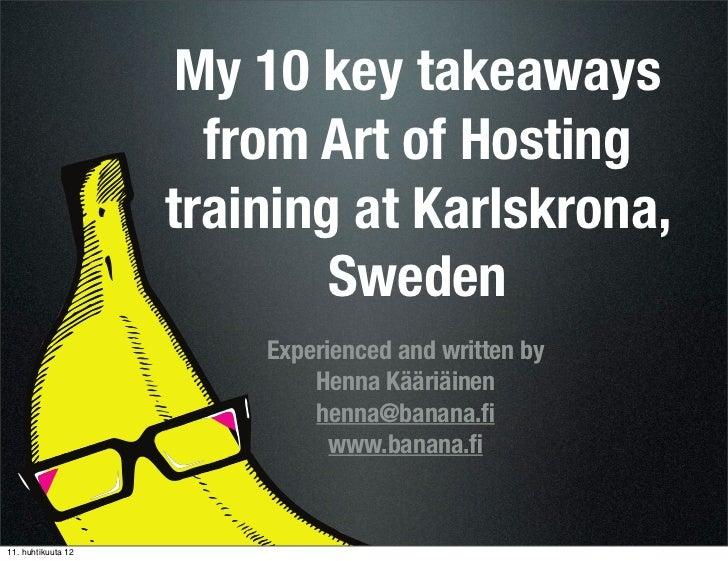 My 10 key takeaways                     from Art of Hosting                   training at Karlskrona,                     ...