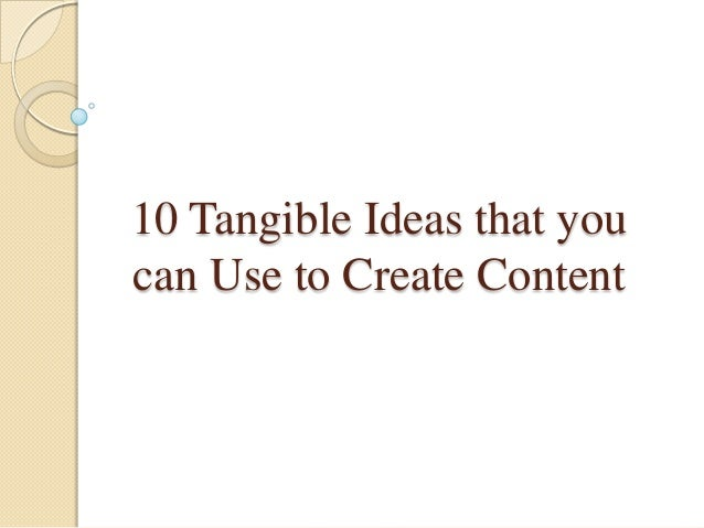 10 Tangible Ideas that you can Use to Create Content