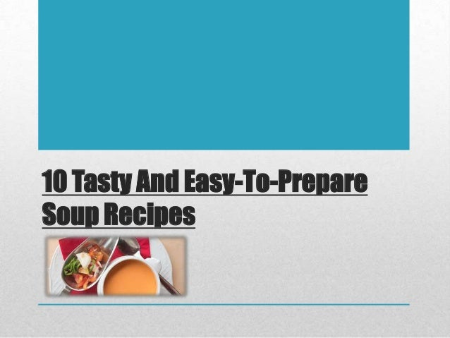 10 Tasty And Easy-To-PrepareSoup Recipes