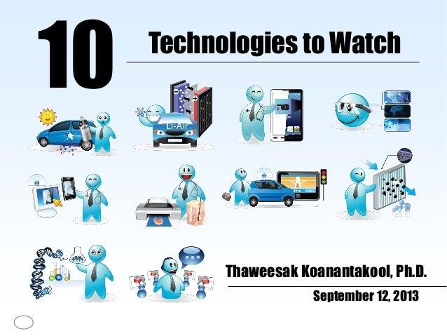 Technologies to Watch 10 Thaweesak Koanantakool, Ph.D. September 12, 2013
