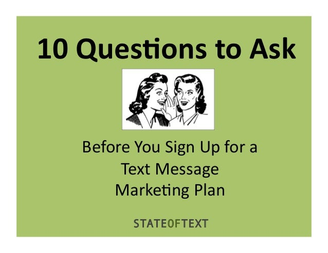 10	  Ques(ons	  to	  Ask	       Before	  You	  Sign	  Up	  for	  a	  	            Text	  Message	  	           Marke6ng	  ...
