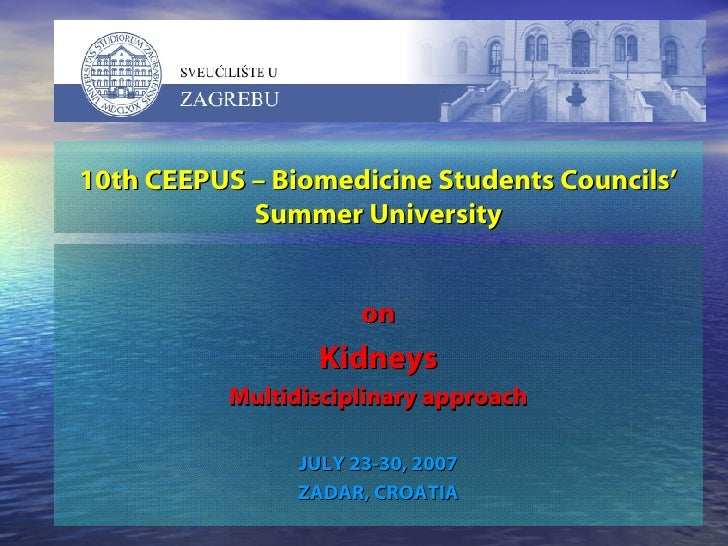 10 th CEEPUS – Biomedicine Student s C ouncil s'  Summer  University on Kidneys Multidisciplinary approach JULY 23-30, 200...