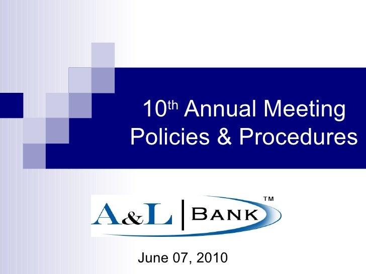 10 th  Annual Meeting Policies & Procedures June 07, 2010