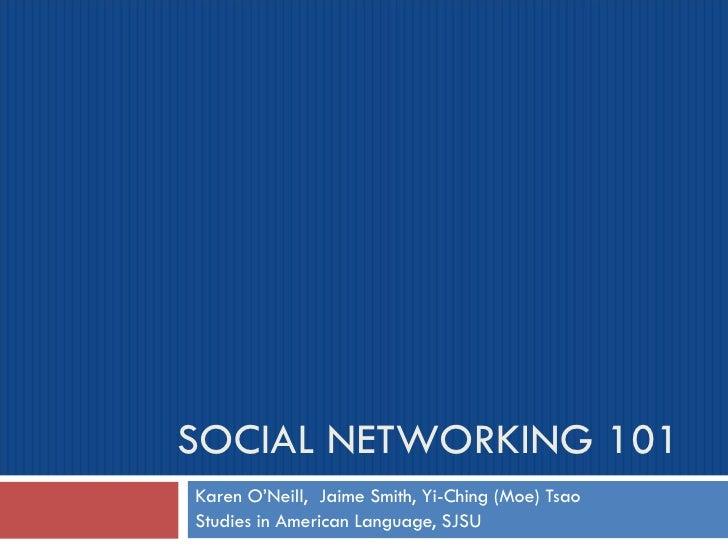 SOCIAL NETWORKING 101 Karen O'Neill,  Jaime Smith, Yi-Ching (Moe) Tsao Studies in American Language, SJSU