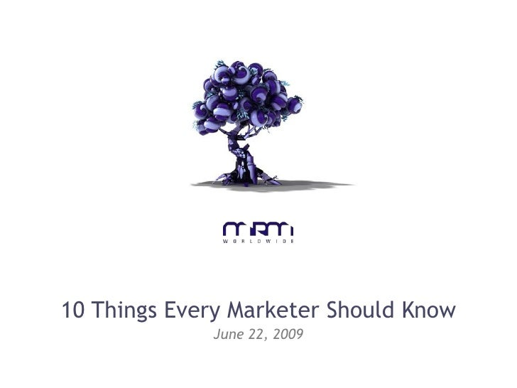 10 Things Every Marketer Should Know<br />June 22, 2009<br />