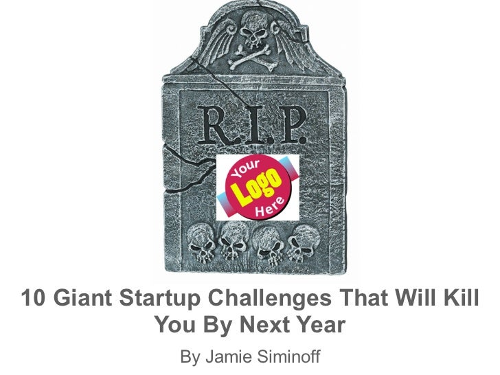 10 Giant Startup Challenges That Will Kill            You By Next Year              By Jamie Siminoff