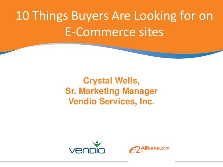 10 Things Buyers Are Looking for on                           E-Commerce sites<br />Crystal Wells, <br />Sr. Marketing Man...