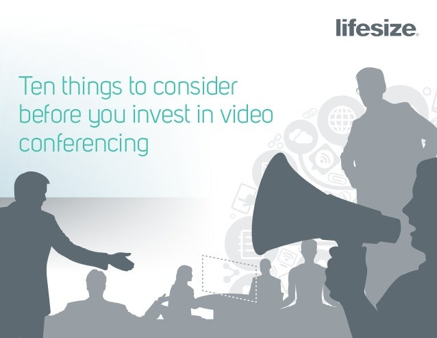 Ten Things to Consider Before You Invest in Video Conferencing