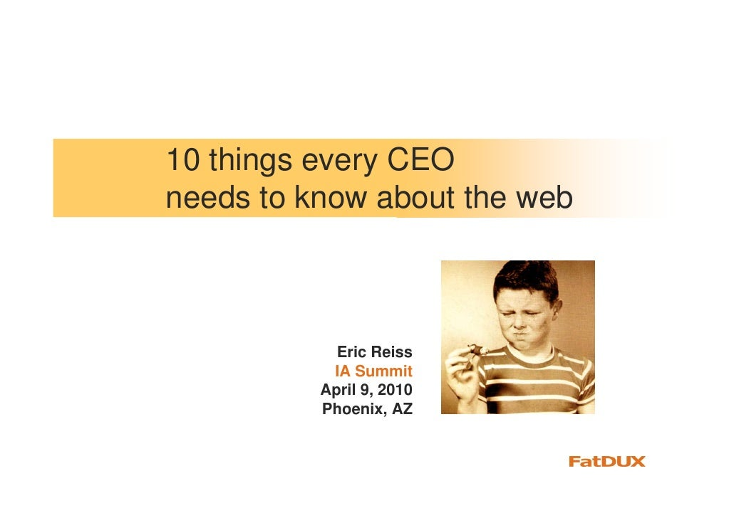 10 things every CEO needs to know about the web                Eric Reiss            IA Summit           April 9, 2010    ...