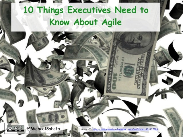 10 Things Executives Need toKnow About Agile@MichaelSahota Image CC: http://venomspartan.deviantart.com/art/Money-151197586