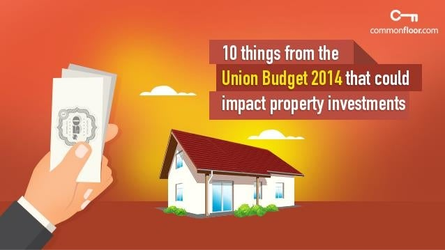 10 Things From The Union Budget 2014 That Could Impact Property Investments