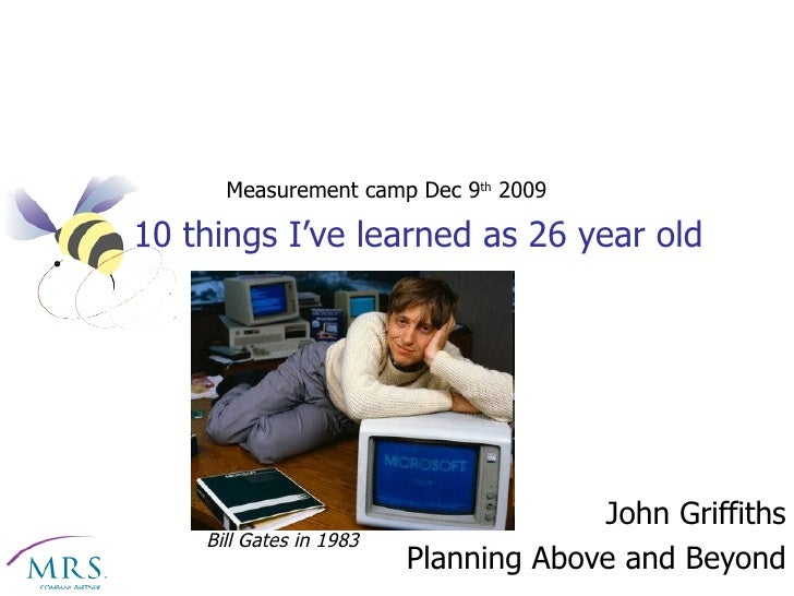 10 things I've learned as 26 year old John Griffiths Planning Above and Beyond Bill Gates in 1983 Measurement camp Dec 9 t...
