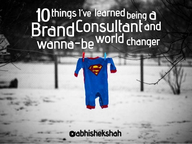 10 things i've learned being a Brand Consultant and wanna be world changer