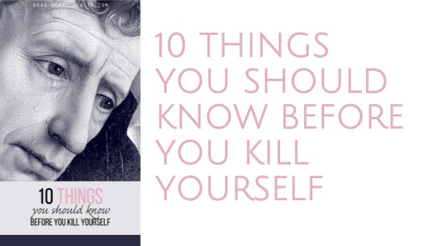 10 thingsyou shouldknow beforeyou killyourself