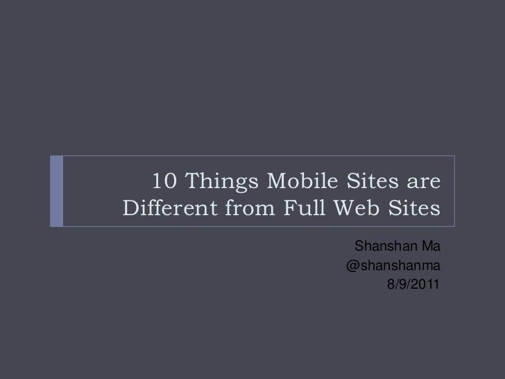 10 Things Mobile Sites are Different from Full Web Sites<br />Shanshan Ma<br />@shanshanma<br />8/9/2011<br />