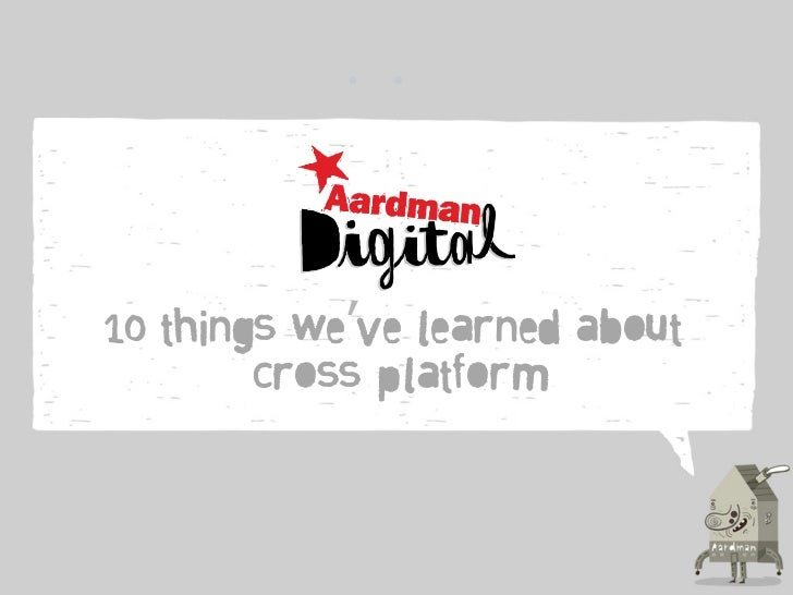 10 things we've learned about        cross platform