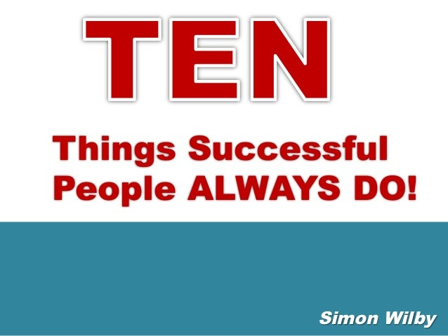 Things Successful People ALWAYS DO!    Simon Wilby