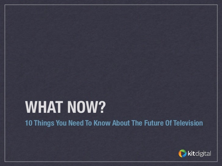 WHAT NOW?10 Things You Need To Know About The Future Of Television