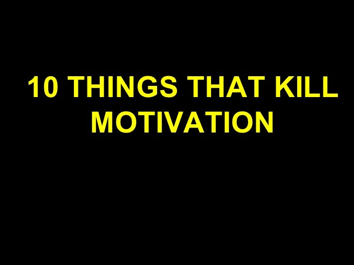 10 THINGS THAT KILL    MOTIVATION