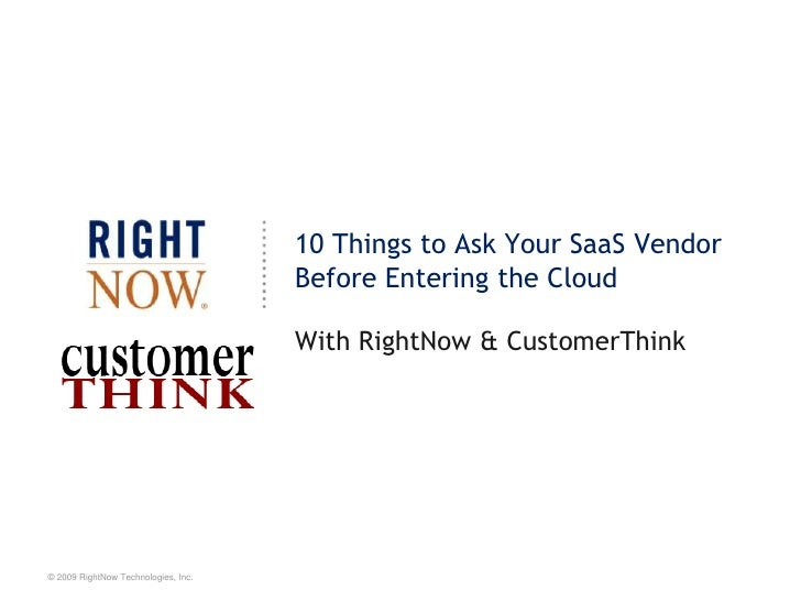 10 Things to Ask Your SaaS Vendor  Before Entering the Cloud<br />With RightNow & CustomerThink<br />