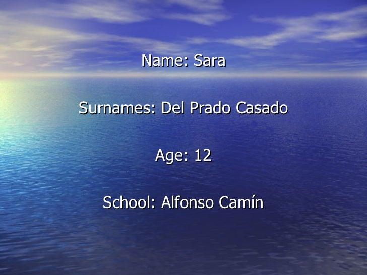 Name: Sara Surnames: Del Prado Casado Age: 12 School: Alfonso Camín