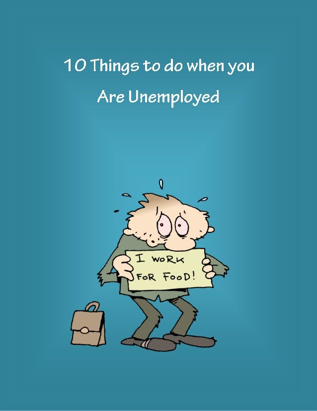 10 Things to do when you are Unemployed For that matter, at any stage in your life, sitting idle or delaying action is oft...