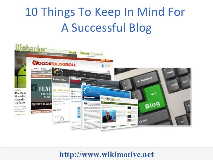 10 Things To Keep In Mind For       A Successful Blog      http://www.wikimotive.net