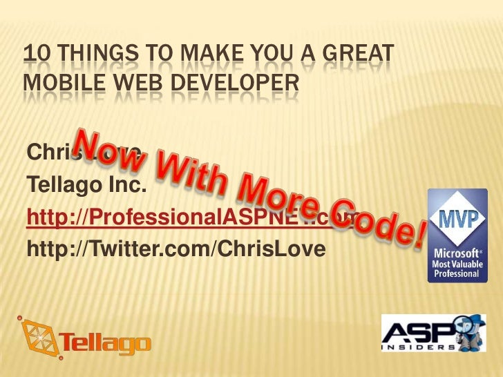 10 Things to Make You A Great Mobile Web Developer<br />Chris Love<br />Tellago Inc.<br />http://ProfessionalASPNET.com<br...